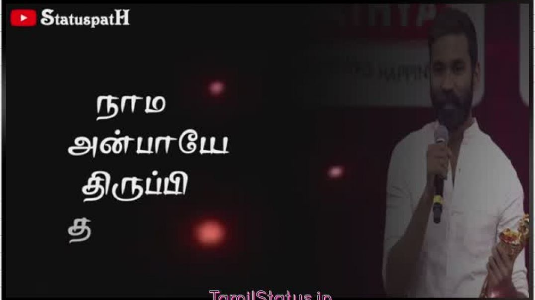Anbu Thanye Ellam Dhanush Speech WhatsApp Status Download